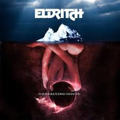 ELDRITCH- Underlying issues