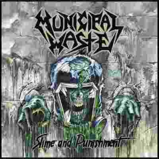 MUNICIPAL WASTE - Slíme And punishment
