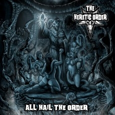 HERETIC ORDER - All hail the order